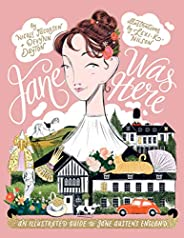 Jane Was Here: An Illustrated Guide to Jane Austen's Eng