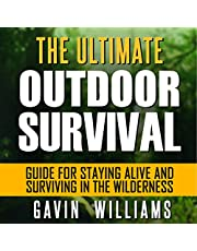 Outdoor Survival: The Ultimate Outdoor Survival Guide for Staying Alive and Surviving in the Wilderness (2nd Edition)