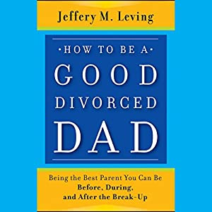 How to Be a Good Divorced Dad Audiobook