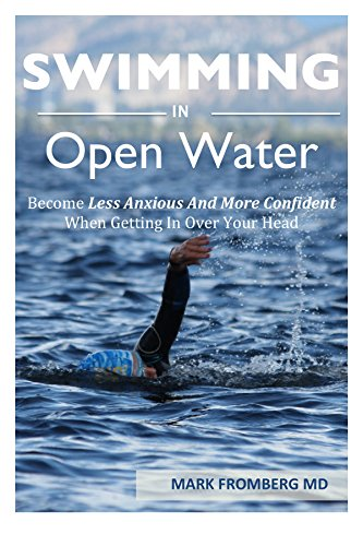 SWIMMING IN OPEN WATER: Become Less Anxious And More Confident When Getting In Over Your Head