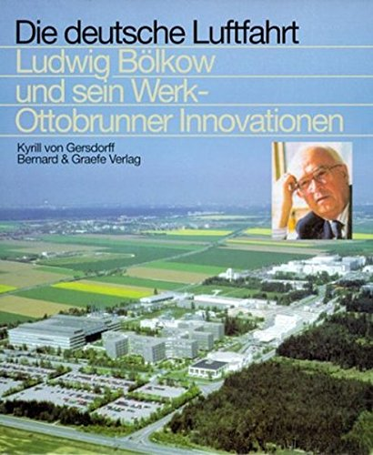 Ludwig Bölkow und sein Werk - Ottobrunner Innovationen (Die deutsche Luftfahrt)