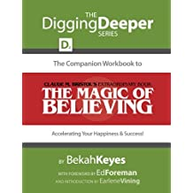 The Companion Workbook to Claude M. Bristol's Extraordinary Book, The Magic of Believing: Accelerating Your Happiness and Success! (The Digging Deeper Series)