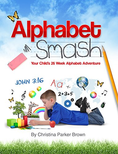 Alphabet Smash: Your Child's 26 Week Alphabet Adventure by [Parker Brown, Christina]