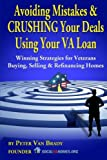 Avoiding Mistakes & CRUSHING Your Deals Using Your VA Loan: Winning Strategies for Veterans Buying, Selling & Refinancing Homes