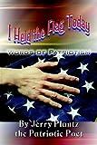 I Held the Flag Today: Words of Patriotism, Jerry Plantz, 1410767132