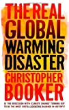 The Real Global Warming Disaster : Is the Obsession with Climate Change Turning Out to Be the Most Costly Scientific Blunder in History?, Booker, Christopher and North, Richard, 1441110526