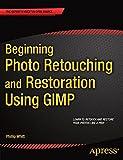 Beginning Photo Retouching and Restoration Using GIMP