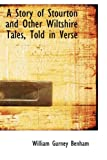 A Story of Stourton and Other Wiltshire Tales, Told in Verse, William Gurney Benham, 0554624796