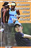 Women Athletes Who Changed the World, Nicolette Carey and Jill Bryant, 1448860016