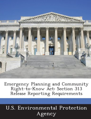 Emergency Planning and Community Right-to-Know Act: Section 313 Release Reporting Requirements (Emergency Planning And Community Right To Know Act)