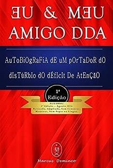 EU & MƎU AMIGO DDA: Autobiografia de um portador do disturbio do déficit de atenção (Portuguese Edition) by [Deminco, Marcus]