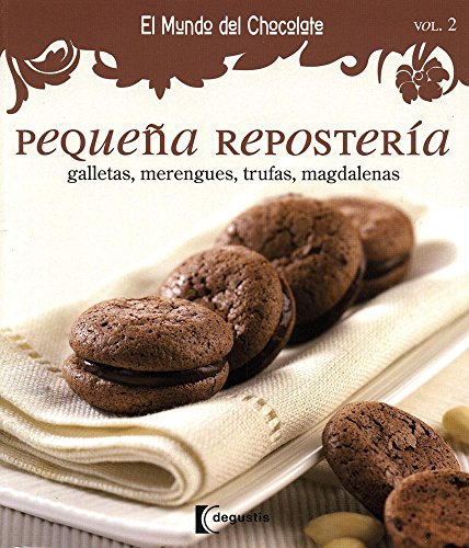 Pequena reposteria / Small Bakery: Galletas, Merengues, Trufas, Magdalenas / Cookies, Meringue, Truffles, Madeleines (El mundo de chocolate / The World of Chocolate) (Spanish Edition)