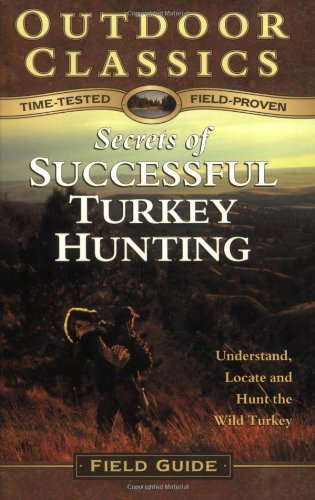 Secrets of Successful Turkey Hunting (Outdoor Classics Field Guide series)