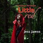Little Red: Flirtatious Fairytales, Volume 1 | Jess James
