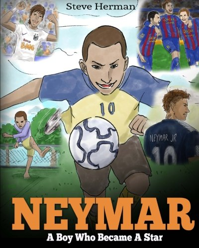 Neymar: A Boy Who Became A Star. Inspiring children book about Neymar - one of the best soccer players in history. (Soccer Book For Kids)