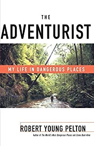 The Adventurist: My Life in Dangerous Places by Robert Young Pelton (2001-06-19)