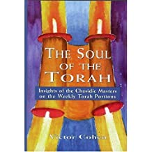 The Soul of the Torah: Insights of the Chasidic Masters on the Weekly Torah Portions by Cohen, Victor (2001) Hardcover