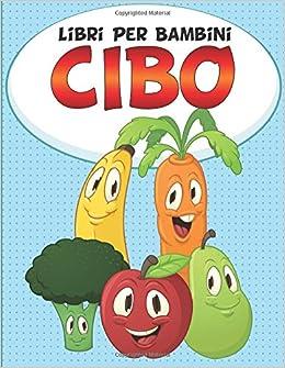 Libri Per Bambini Cibo (Libri Per Bambini e Ragazzi)