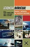 ¡Ciencia Boricua!: Ensayos y anécdotas del científico puertorro (Spanish Edition)