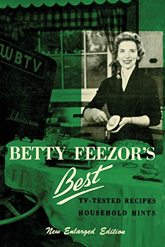 Betty Feezor's Best: Recipes, Meal Planning, Low Calorie Menus and Recipes, Food Preservation, Party Plans, Household Hints by Betty Feezor