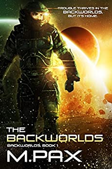The Backworlds: A Space Opera Adventure Series by [Pax, M.]