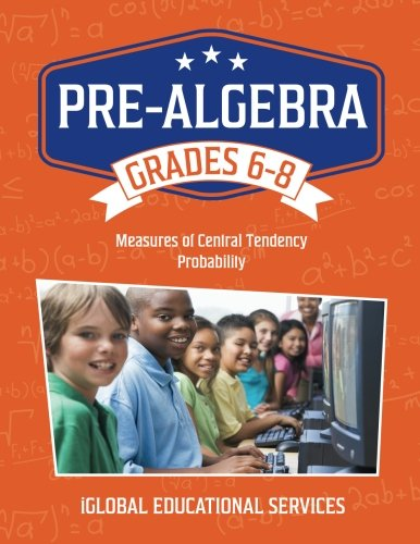 Pre-Algebra: Grades 6-8: Measures of Central Tendency and Probability (Math Tutor Lesson Plan Series) (Volume 5)