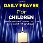 Daily Prayers for Children: Powerful Daily Prayer to Reveal God's Power and Strength in Your Life | Jerry West