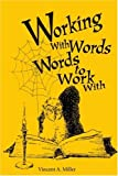 Working with Words for Working, Vincent Miller, 0595167985