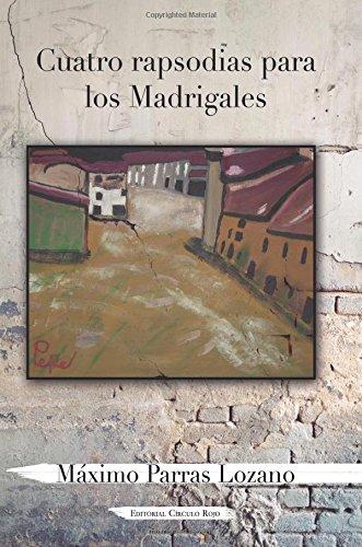 Cuatro rapsodias para los Madrigales (Spanish Edition): Máximo Parras Lozano: 9788490955895: Amazon.com: Books