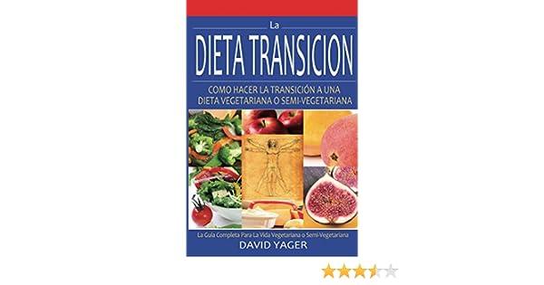 La Dieta Transición: Como Hacer La Transición A Una Dieta Vegetariana O Semi-Vegetariana (Spanish Edition)