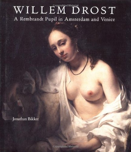 Willem Drost: A Rembrandt Pupil in Amsterdam and Venice pdf