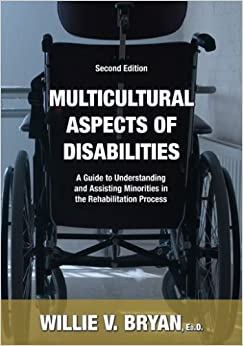 Book Multicultural Aspects of Disabilities: A Guide to Understanding And Assisting Minorities in the Rehabilitation Process by Willie V. Bryan (2007-07-31)