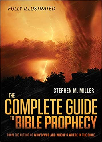 The Complete Guide To Bible Prophecy Miller Stephen M 8601423392509 Amazon Com Books