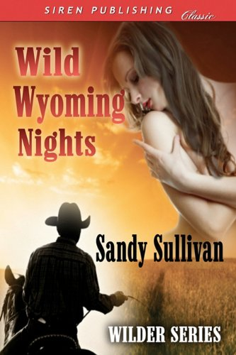 Wild Wyoming Nights [Wilder Series 1] (Siren Publishing Classic) by Siren Publishing, Inc.