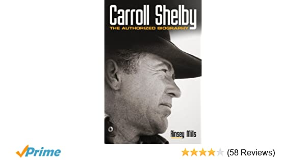 Carroll Shelby The Authorized Biography Rinsey Mills