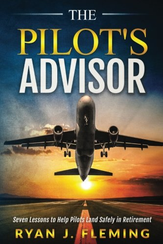 The Pilot's Advisor: 7 Lessons to Land in Retirement Safely