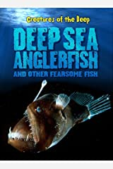 Deep-Sea Anglerfish and Other Fearsome Fish (Creatures of the Deep) Paperback