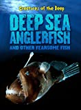 Deep-Sea Anglerfish and Other Fearsome Fish (Creatures of the Deep)