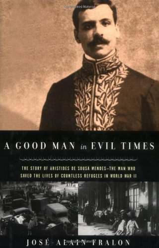 A Good Man in Evil Times: The Story of Aristides de Sousa Mendes -- The Man Who Saved the Lives of Countless Refugees in World War II