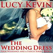 The Wedding Dress: Four Weddings and a Fiasco, Book 4 | Lucy Kevin