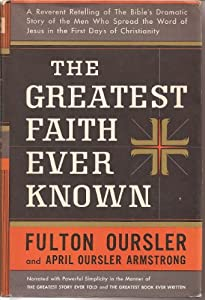 Hardcover THE GREATEST FAITH EVER KNOWN: A Reverent Retelling of the Bible's Dramatic Story of the Men Who Spread the Word of Jesus in the First Days of Christianity. Book