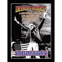 Detroit Rocks! A Pictorial History of Motor City Rock and Roll 1965 to 1975