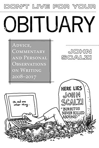 Don't Live For Your Obituary: Advice, Commentary and Personal Observations on Writing, 2008-2017 cover