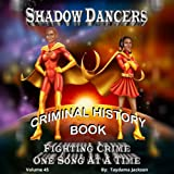 Shadow Dancers Fighting Crime One Song At A Time Criminal History Book (Volume 45)