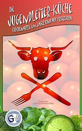 Die Jugendleiter-Küche: Küchenbulle im Lager und auf Freizeiten Taschenbuch – 12. August 2009 Christian Mehler Books on Demand 3833495340 Essen und Trinken