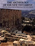 The Archeology of the New Testament: The Life of Jesus and the Beginning of the Early Church
