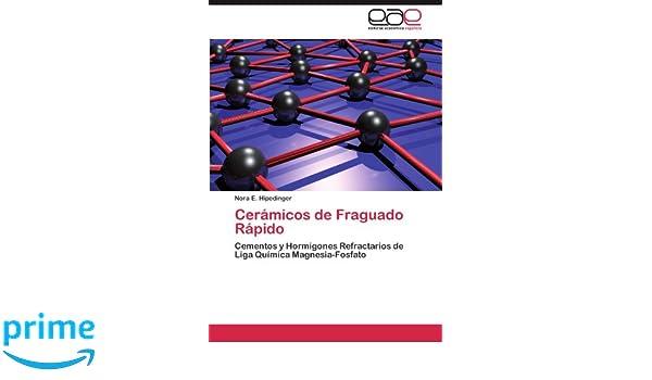Cerámicos de Fraguado Rápido: Cementos y Hormigones Refractarios de Liga Química Magnesia-Fosfato (Spanish Edition): Nora E. Hipedinger: 9783848467402: ...