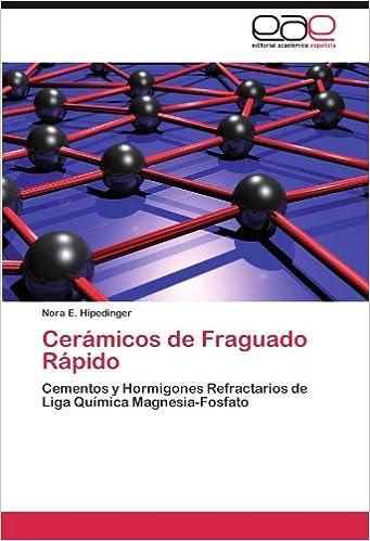 Cerámicos de Fraguado Rápido: Cementos y Hormigones Refractarios de Liga Química Magnesia-Fosfato (Spanish Edition) (Spanish)