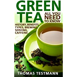 Green Tea: All You Need To Know - Green Tea History, Benefits, Types, Brewing and Serving