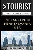 Great Than a Tourist – Philadelphia, Pennsylvania, USA: 50 Travel Tips from a Local (Greater Than a Tourist)